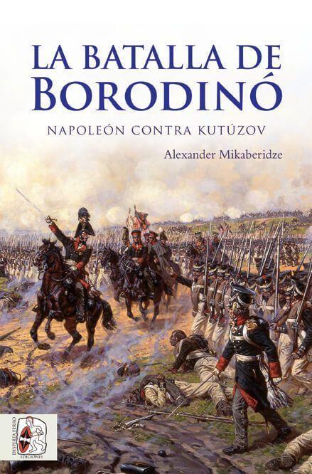 Batalla de Borodinó Alexander Mikaberidze Guerras Napoleónicas