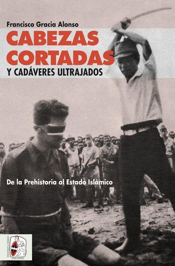 cabezas cortadas y cadáveres ultrajados Francisco Gracia Alonso