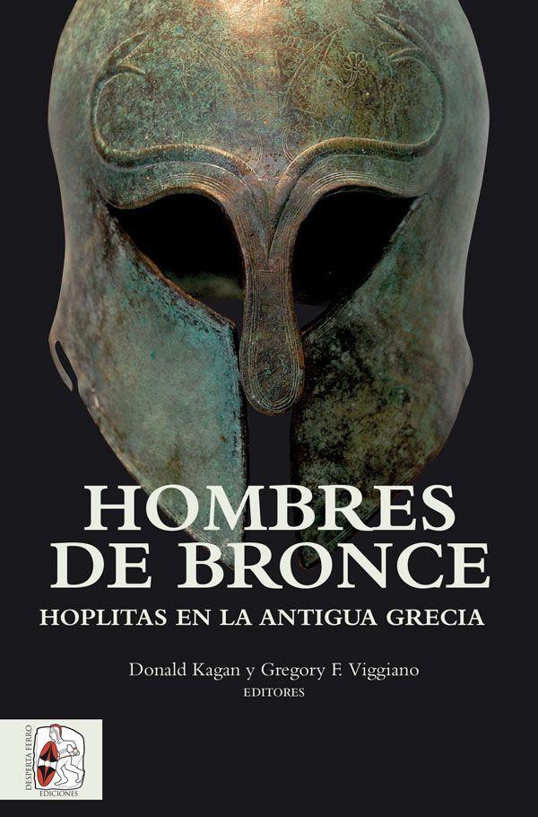 Hombres de bronce Hoplitas en la Antigua Grecia Donald Kagan