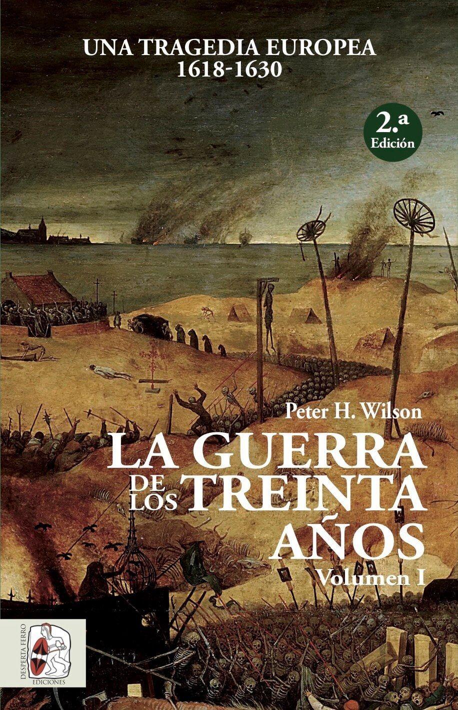 La Guerra de los Treinta Años. Una tragedia europea (I) 1618-1648 Peter H. Wilson