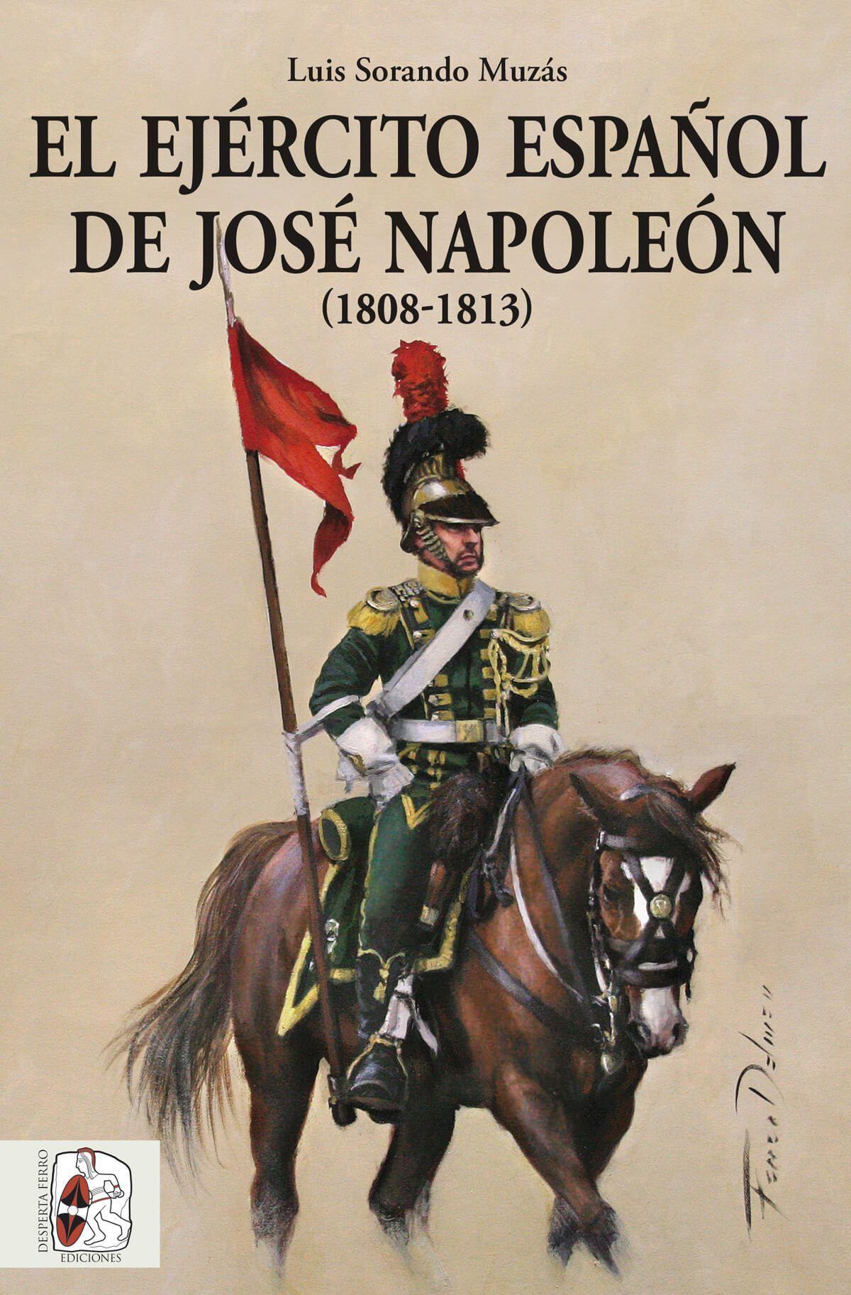 El Ejército español de José Napoleón (1808-1813) Luis Sorando Muzás